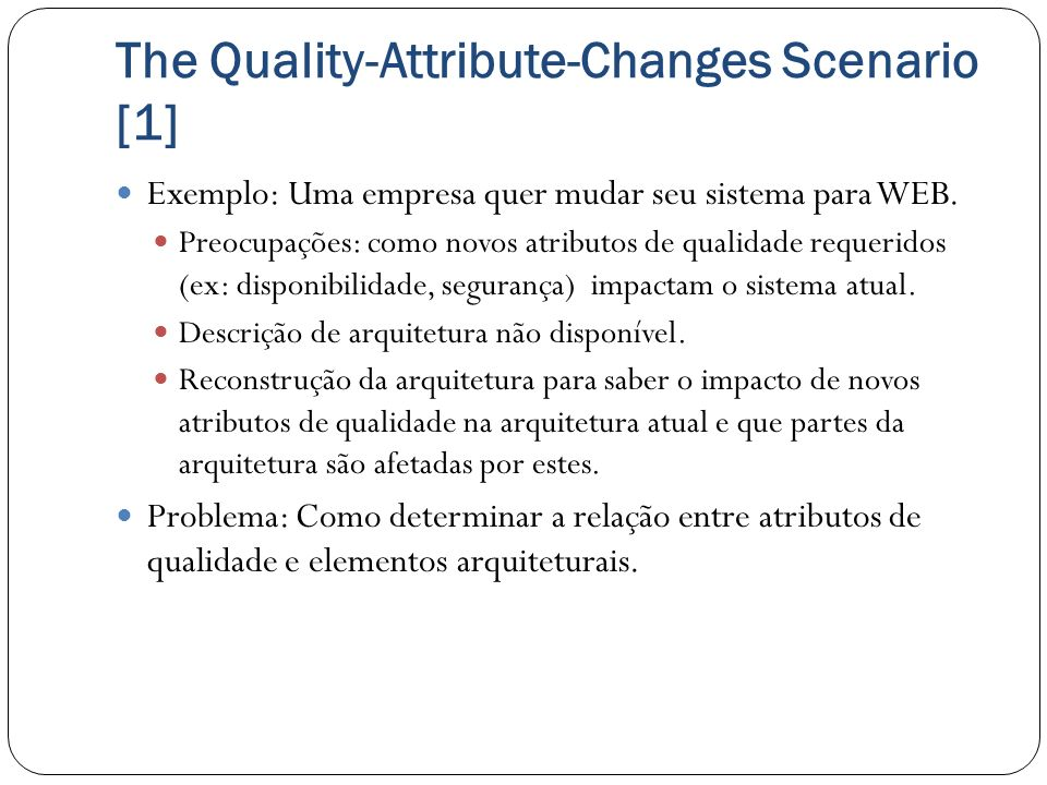 The Quality-Attribute-Changes Scenario [1]